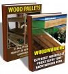 Wood Pallets Collection: 30 Projects Of Pallet Furniture To Renew Your Backyard And Home: (Pallet Wood Projects, Woodworking Plans) (Woodworking Project Plans) - James Woody, Thomas White