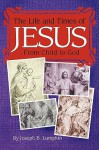 The Life and Times of Jesus: From Child to God: Including the Infancy Gospels - Joseph B. Lumpkin