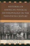 Histories of American Physical Anthropology in the Twentieth Century - Michael Little