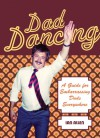 Dad Dancing: A Guide to Embarrassing Dads Everywhere - Ian Allen