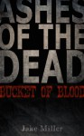 Ashes of the Dead - Bucket of Blood - Jake Miller