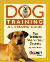 Dog Training a Lifelong Guide: Top Trainers Share Their Secrets - Arden Moore