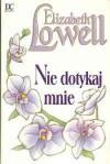 Nie dotykaj mnie - Elizabeth Lowell
