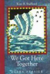 We Got Here Together - Kim R. Stafford, Debra Frasier