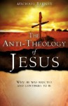 The Anti-Theology of Jesus - Michael Berner