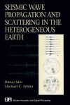 Seismic Wave Propagation and Scattering in the Heterogeneous Earth - Haruo Sato, Michael C Fehler