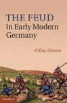 The Feud in Early Modern Germany - Hillay Zmora