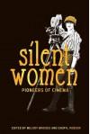 Silent Women: Pioneers of Cinema - Cheryl Robson, Melody Bridges