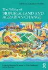 The Politics of Biofuels, Land and Agrarian Change - Saturnino M. Borras Jr., Philip McMichael, Ian Scoones
