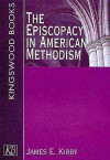 The Episcopacy in American Methodism - James E. Kirby