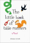 The Little Book Of Table Manners - Christine Coirault