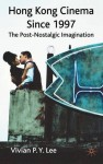 Hong Kong Cinema Since 1997: The Post-Nostalgic Imagination - V. Lee