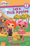 Scholastic Reader Level 2: Lalaloopsy: Let's Pick Apples! - Jenne Simon, Prescott Hill