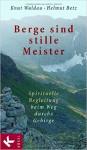 Berge sind stille Meister: Spirituelle Begleitung beim Weg durchs Gebirge - Knut Waldau, Helmut Betz