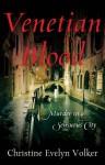 Venetian Blood: Murder in a Sensuous City - Christine Evelyn Volker
