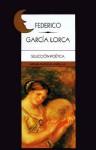 Selección Poética de Federico Garcia Lorca - Federico García Lorca