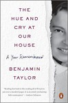 The Hue and Cry at Our House: A Year Remembered - Benjamin Taylor