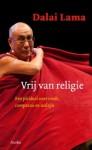 Vrij van religie: Een pleidooi voor vrede, compassie en welzijn - Dalai Lama XIV, Bert van Baar