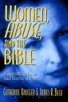 Women, Abuse, and the Bible: How Scripture Can Be Used to Hurt or to Heal - Catherine Clark Kroeger