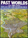 Past Worlds: The Times Atlas of Archaeology - Christopher Scarre