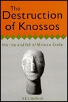 The Destruction of Knossos: The Rise and Fall of Minoan Crete - H.E.L. Mellersh