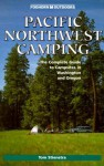 Foghorn Pacific Northwest Camping: The Complete Guide to Campsites in Washington and Oregon - Tom Stienstra