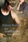 Alla confluenza di due fiumi - Felicia Watson, Emanuela Graziani