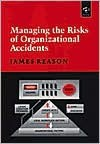 Managing Risks of Organizational Accidents - James Reason