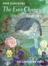 The Ever Changing Garden: Mans Search for Harmony in Garden Design - Arne Klingborg, Joan Rudel, Lois Olivier