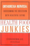Health Food Junkies: Orthorexia Nervosa - the Health Food Eating Disorder - Steven Bratman, David Knight