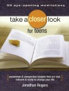 Take a Closer Look for Teens: Uncommon & Unexpected Insights That Are Real, Relevant & Ready to Change Your Life - Jonathan Rogers