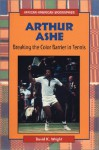 Arthur Ashe: Breaking the Color Barrier in Tennis - David K. Wright