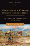 With Golden Visions Bright Before Them: Trails to the Mining West, 1849-1852 - Will Bagley