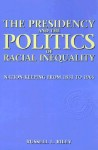 The Presidency and the Politics of Racial Inequality: Nation-Keeping from 1831 to 1965 - Russell L. Riley