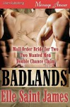 Badlands (Mail Order Bride for Two, Two Wanted Men, Double Chance Claim) - Elle Saint James