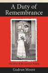 A Duty of Remembrance: The Story of My German Family - Moore Gudrun Moore