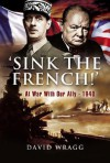 Sink The French: The French Navy after the Fall of France 1940 - David Wragg