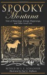 Spooky Montana: Tales Of Hauntings, Strange Happenings, And Other Local Lore - S. E. E. Schlosser, Paul Hoffman