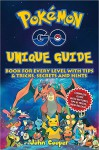 Pokémon Go Unique Guide: Book for Every Level with Tips & Tricks, Secrets and Hints (Android, iOS, Secrets, Tips, Tricks, Hints) - John Cooper
