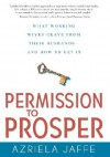 Permission to Prosper: What Working Wives Crave from Their Husbands--And How to Get It - Azriela Jaffe