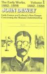 The Early Works of John Dewey, Vol 1, 1882-98: Early Essays and Leibniz's New Essays, 1882-88 - John Dewey, Lewis Edwin Hahn, Jo Ann Boydston, George E. Axetell