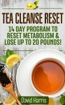 Tea Cleanse Reset: 14 Day Program to Reset Metabolism & Lose Up To 20 Pounds - David Harris