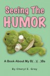 Seeing The Humor: A Book About My B( . )( . )Bs - Cheryl Gray