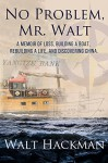 No Problem, Mr. Walt: A Memoir of Loss, Building a Boat,Rebuilding a Life, and Discovering China - Gordon Jackson, Raeghan Rebstock, Walt Hackman, Ron Pastucha