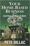 Your Home Based Business And How To Make It Work - Pete Billac