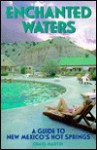 Enchanted Waters: A Guide to New Mexico's Hot Springs - Craig Martin