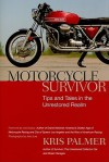 Motorcycle Survivor: Tips and Tales in the Unrestored Realm - Kris Palmer