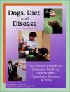 Dogs, Diet, & Disease: An Owner's Guide to Diabetes Mellitus, Pancreatitis, Cushing's Disease, & More - Caroline D. Levin