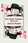 One-Eyed Cowboy Wild - John D. Nesbitt