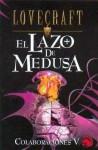 El lazo de la Medusa - H.P. Lovecraft